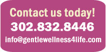 Gentle Wellness 4 Life Contact Information: 302.832.8446 or info@gentlewellness4life.com